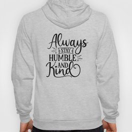 New Kind Always Stay Humble and Kind Hoody