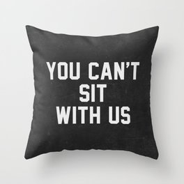 You can't sit with us - black version Throw Pillow