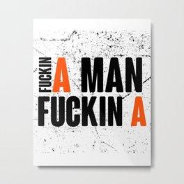 Fuckin A Man Metal Print
