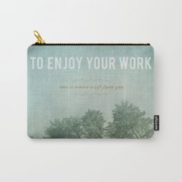 To Enjoy Your Work Carry-All Pouch