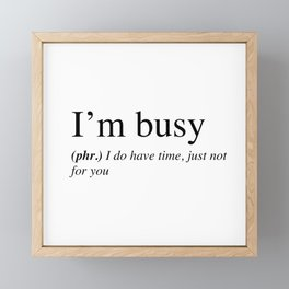 I'm busy, I do have time, just not for you. Framed Mini Art Print