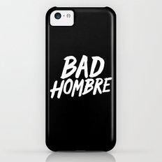 Bad Hombre Slim Case iPhone 5c