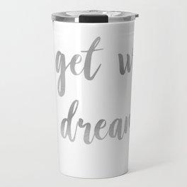 """""""Go Get What you Dream of"""" Inspirational Quote Travel Mug"""