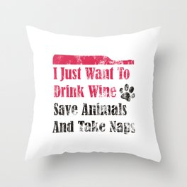 I Just Want To Drink Wine Save Animals And Take Naps Throw Pillow