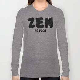 Zen as Fuck Long Sleeve T-shirt
