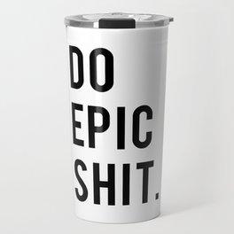 Do Epic Sh*t Minimal Motivational Quote Travel Mug