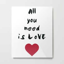 All you need is love Metal Print