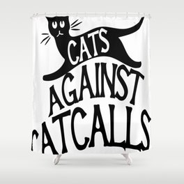 Cats against Catcalls 2 Shower Curtain
