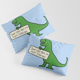 Your Cat Likes Me More Than You (T-Rex) Pillow Sham