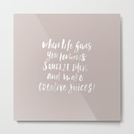 When life gives you lemons, squeeze and make creative juices Metal Print