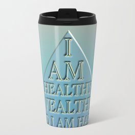 I AM Healthy, Wealthy and I AM Happy Travel Mug