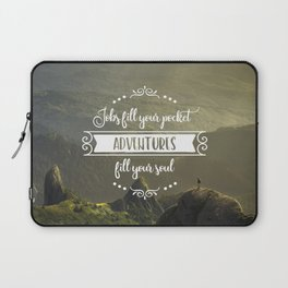 Jobs fill your pocket, adventures fill your soul Laptop Sleeve