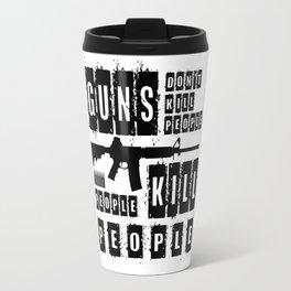 Guns Don't Kill People - People Kill People Travel Mug