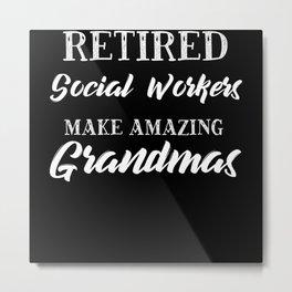 Retired Social Workers Make Amazing Grandmas Metal Print
