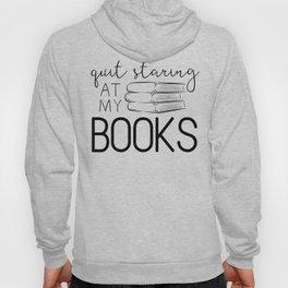 Quit Staring At My Books Hoody