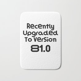 Recently Upgraded To Version 81.0   Birthday Gift Present   Funny Gift Idea Bath Mat