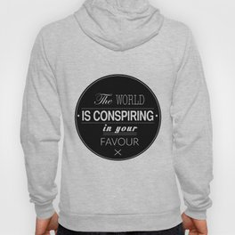 The World Is Conspiring In Your Favour Quote Hoody