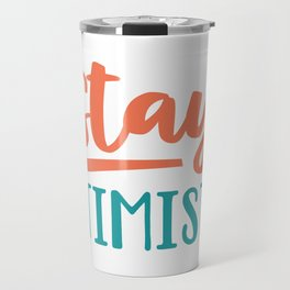 Stay Optimistic Travel Mug