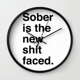 Sober is the new shit faced. Wall Clock