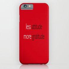 Less attitude,more gratitude iPhone 6s Slim Case