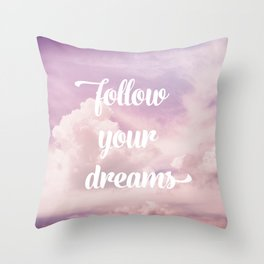 Follow your dreams - pink and purple clouds Throw Pillow