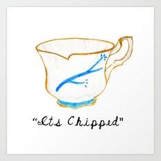 ITS CHIPPED  Art Print
