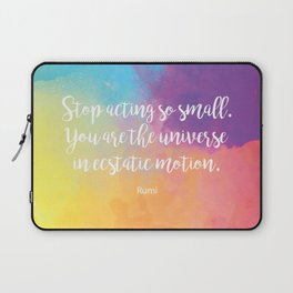 Stop acting so small... Rumi Quote Laptop Sleeve