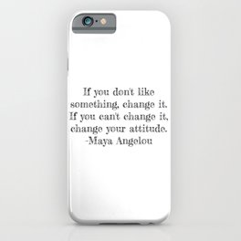 If you don't like something- Maya Angelou quote iPhone Case