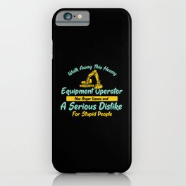 Walk Away ThisHeavy Equipment Operator Anger Issues A Serious Dislike For Stupid Peoople iPhone Case