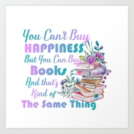 You can't buy Happiness but you can buy books Art Print