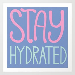 Stay Hydrated Art Print