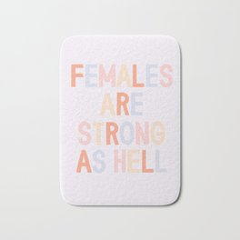 Females Are Strong As Hell Bath Mat