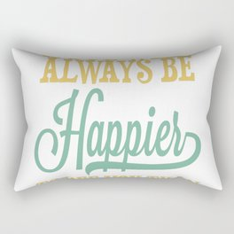 A Dog Will Always Be Happier To See You Than Any Person Ever Wil Rectangular Pillow
