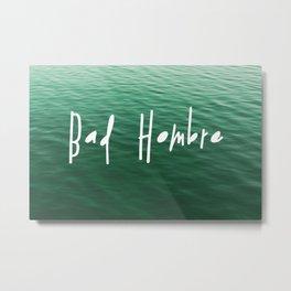 Proud Bad Hombre Metal Print