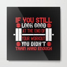 You didn't train hard enough - Fitness Metal Print