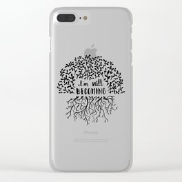 I'm Still Becoming Clear iPhone Case