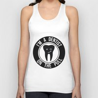 dentist Tank Tops featuring I'm a dentist on the pull by sarah illustration