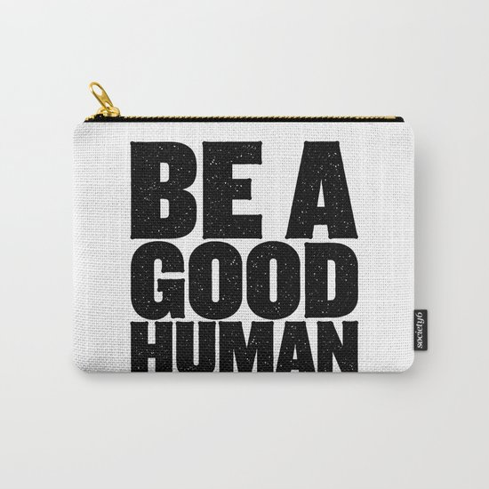 Be A Good Human Carry-All Pouch