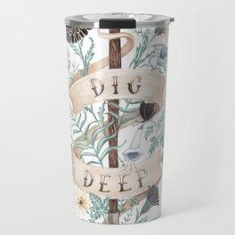 Dig Deep Travel Mug