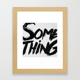 do SOMETHING!!! Framed Art Print