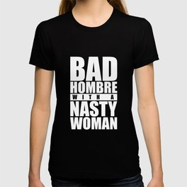 Bad Hombre with a Nasty Woman- dark T-shirt