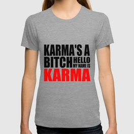 Karma is  a bitch funny quote T-shirt