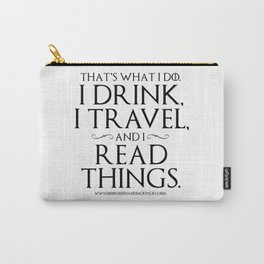 I Drink, I Travel, and I Read Things Carry-All Pouch