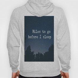 Miles to go before I sleep Hoody