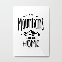 Going To The Mountains is Going Home - Adventure Gifts Metal Print
