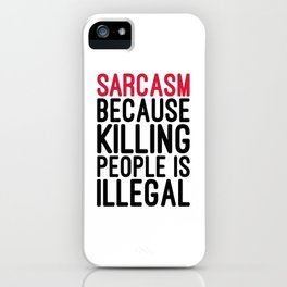Sarcasm Killing People Funny Quote iPhone Case
