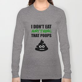 i don't eat anything that poops Long Sleeve T-shirt