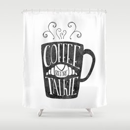 Coffee Before Talkie Shower Curtain