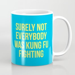 Surely Not Everybody Was Kung Fu Fighting (yellow on blue) Coffee Mug