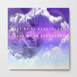 Take me to Wonderland leave me in Neverland Metal Print